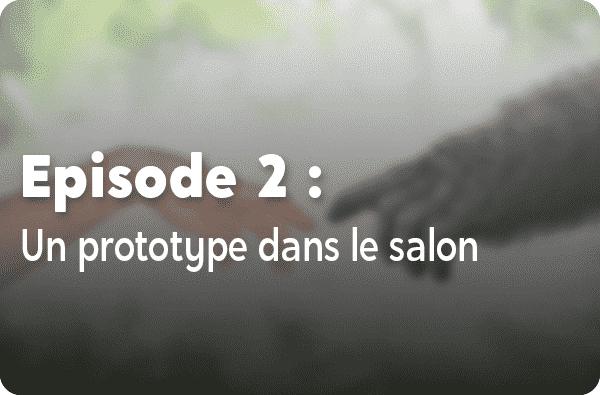 Notre histoire - Episode #2 : Un prototype dans le salon