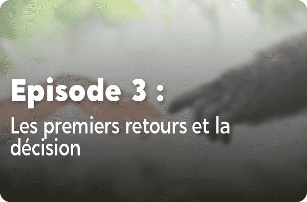 Notre histoire - Episode #3 : Les premiers retours et la décision