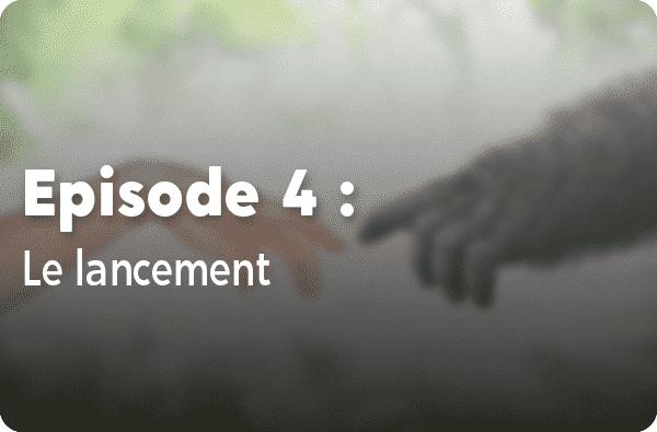 Notre histoire - Episode #4 : Le lancement