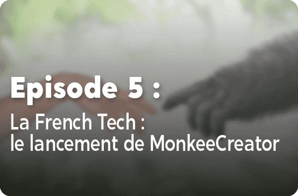 Notre histoire - Episode #5 : La FrenchTech : le lancement de MonkeeCreator