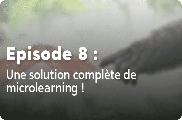 Notre histoire - Episode #8 - Une solution complète de microlearning